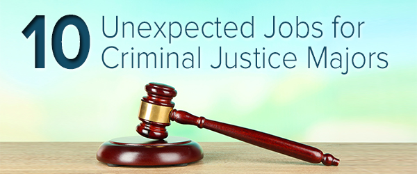10 Unexpected Jobs for Criminal Justice Majors